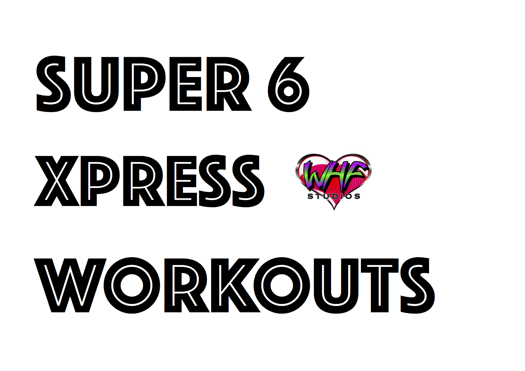 BUY YOUR SUPER 6 XPRESS HOME- WORKOUTS BELOW........